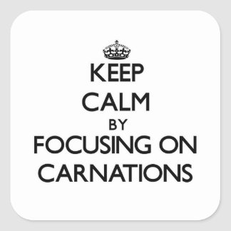Keep Calm by focusing on Carnations Square Sticker