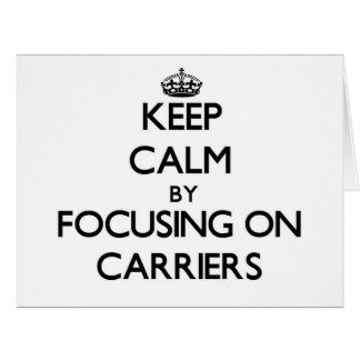 Keep Calm by focusing on Carriers Card