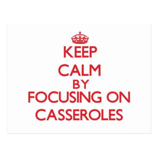 Keep Calm by focusing on Casseroles Post Card