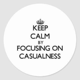 Keep Calm by focusing on Casualness Round Stickers