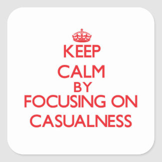 Keep Calm by focusing on Casualness Stickers