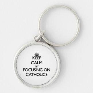 Keep Calm by focusing on Catholics Keychain