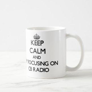 Keep calm by focusing on Cb Radio Coffee Mug