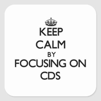 Keep Calm by focusing on CDs Square Sticker
