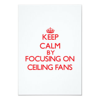 "Keep Calm by focusing on Ceiling Fans 3.5"" X 5"" Invitation Card"