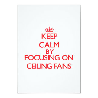 Keep Calm by focusing on Ceiling Fans Invite