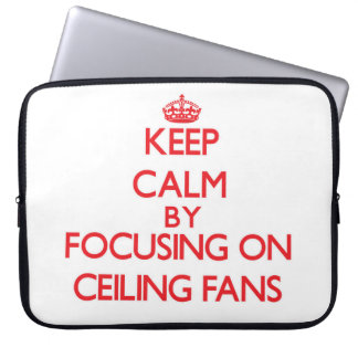 Keep Calm by focusing on Ceiling Fans Laptop Sleeves
