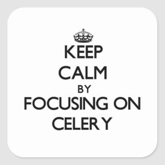 Keep Calm by focusing on Celery Square Sticker