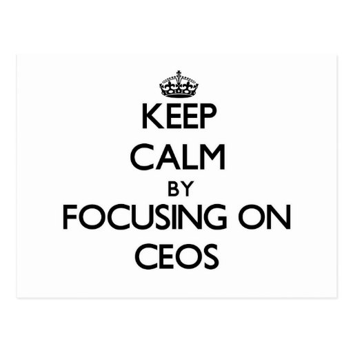 Keep Calm by focusing on CEOs Postcards