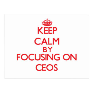 Keep Calm by focusing on CEOs Post Card