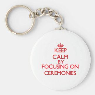 Keep Calm by focusing on Ceremonies Key Chains