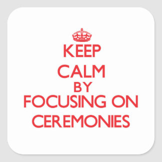 Keep Calm by focusing on Ceremonies Stickers