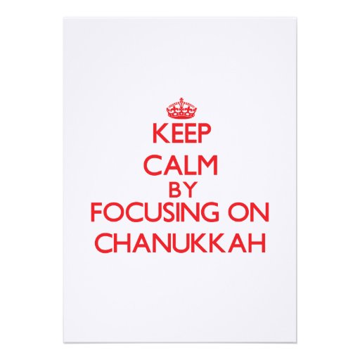 Keep Calm by focusing on Chanukkah Custom Invitations