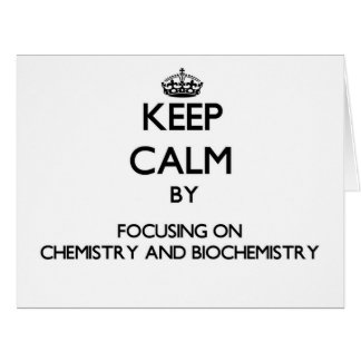 Keep calm by focusing on Chemistry And Biochemistr Greeting Card