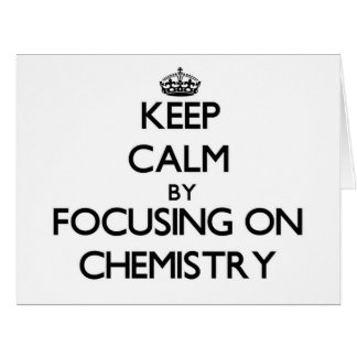 Keep calm by focusing on Chemistry Card