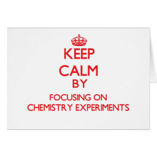 Keep Calm by focusing on Chemistry Experiments Cards