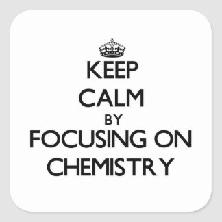 Keep calm by focusing on Chemistry Square Sticker