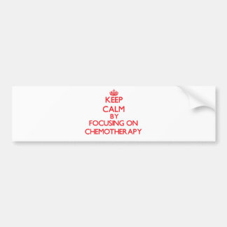 Keep Calm by focusing on Chemotherapy Bumper Sticker