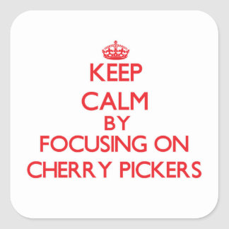 Keep Calm by focusing on Cherry Pickers Square Sticker