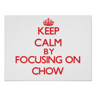 Keep Calm by focusing on Chow Posters