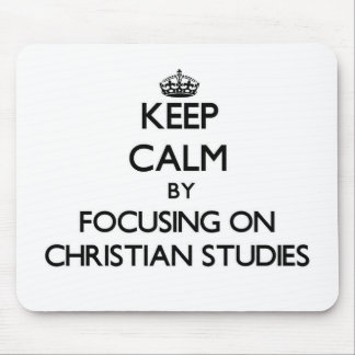 Keep calm by focusing on Christian Studies Mouse Pads
