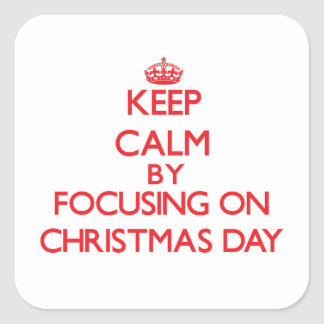 Keep Calm by focusing on Christmas Day Square Sticker