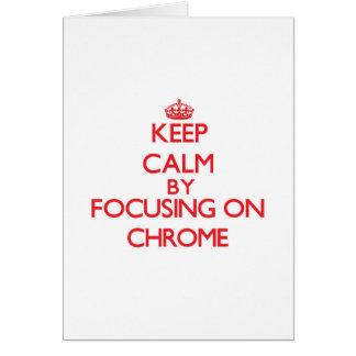 Keep Calm by focusing on Chrome Cards