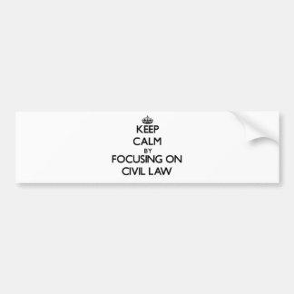 Keep calm by focusing on Civil Law Bumper Sticker
