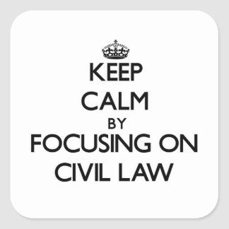 Keep calm by focusing on Civil Law Square Sticker