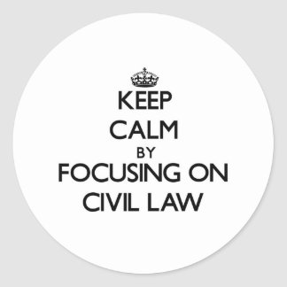 Keep calm by focusing on Civil Law Stickers