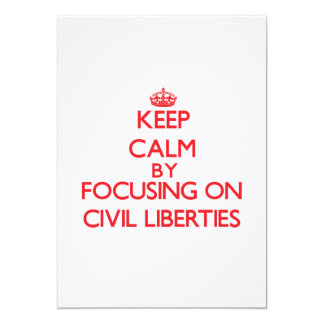 Keep Calm by focusing on Civil Liberties Invitations
