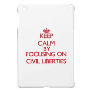 Keep Calm by focusing on Civil Liberties iPad Mini Covers