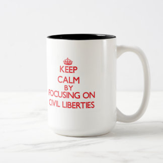 Keep Calm by focusing on Civil Liberties Coffee Mugs