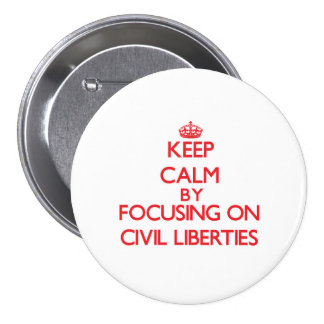 Keep Calm by focusing on Civil Liberties Pins