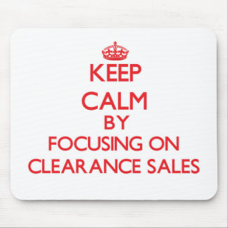 Keep Calm by focusing on Clearance Sales Mouse Pad