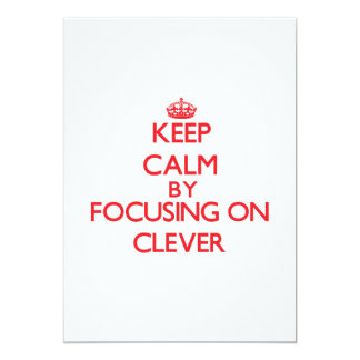 Keep Calm by focusing on Clever 13 Cm X 18 Cm Invitation Card