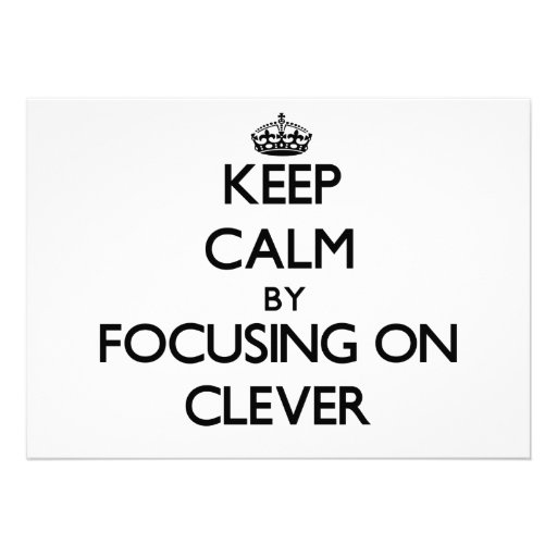 Keep Calm by focusing on Clever Custom Invite