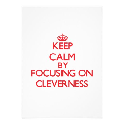 Keep Calm by focusing on Cleverness Custom Invitations