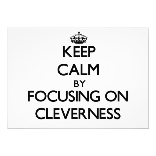 Keep Calm by focusing on Cleverness Invitations