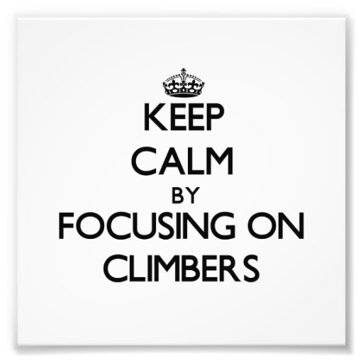 Keep Calm by focusing on Climbers Photographic Print