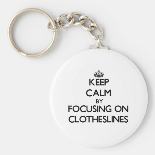 Keep Calm by focusing on Clotheslines Keychains