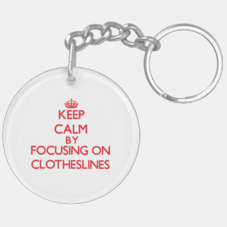 Keep Calm by focusing on Clotheslines Double-Sided Round Acrylic Key Ring