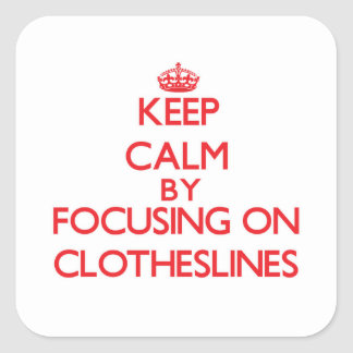 Keep Calm by focusing on Clotheslines Square Sticker