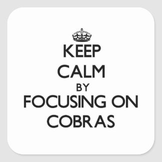 Keep Calm by focusing on Cobras Square Sticker
