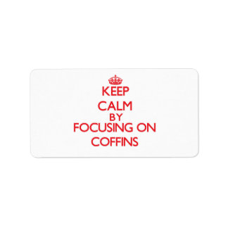 Keep Calm by focusing on Coffins Address Label