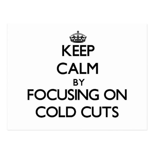 Keep Calm by focusing on Cold Cuts Post Cards