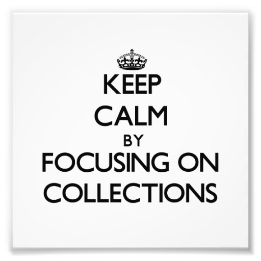 Keep Calm by focusing on Collections Photographic Print