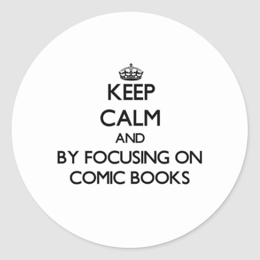 Keep calm by focusing on Comic Books Sticker