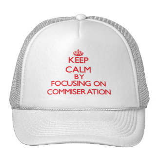 Keep Calm by focusing on Commiseration Trucker Hat