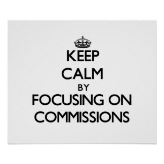 Keep Calm by focusing on Commissions Posters